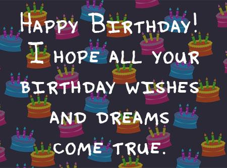 Alle deine Träume sollen mit diesem Geburtstagswunsch wahr werden.